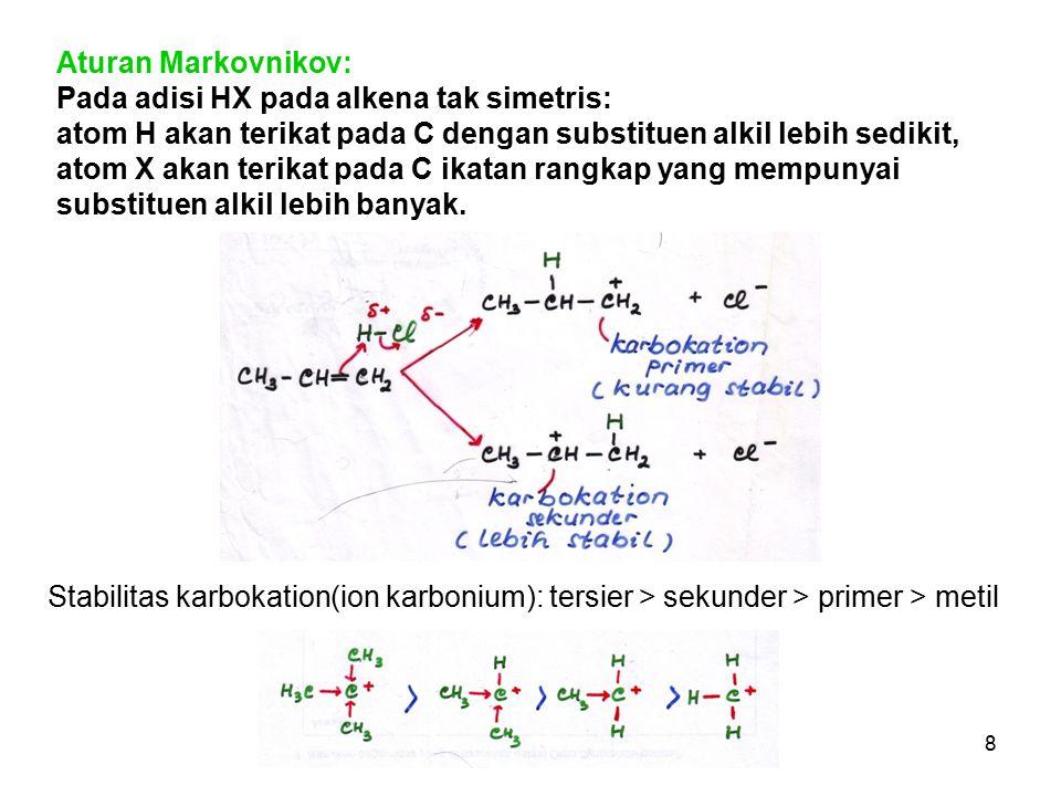 8 Stabilitas karbokation(ion karbonium): tersier > sekunder > primer > metil Aturan Markovnikov: Pada adisi HX pada alkena tak simetris: atom H akan t