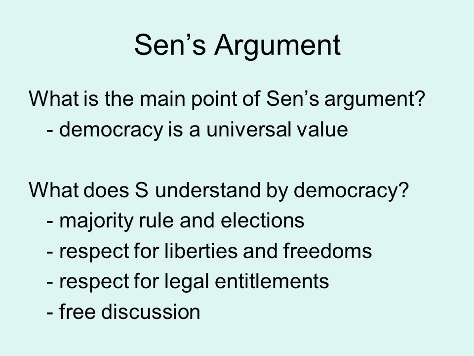 Sen's Argument What is the main point of Sen's argument? - democracy is a universal value What does S understand by democracy? - majority rule and ele
