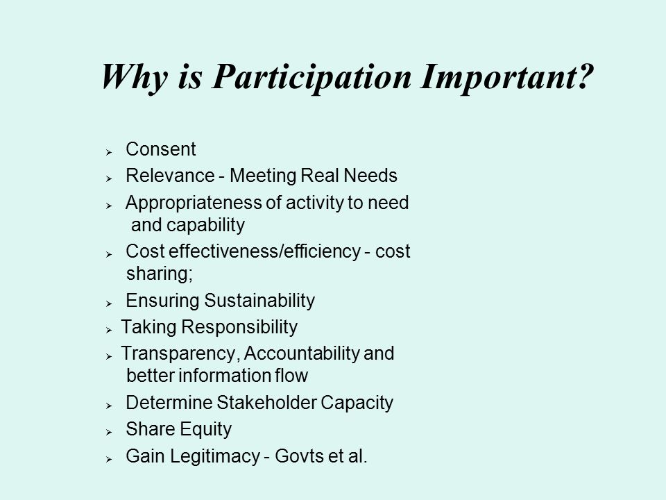 Why is Participation Important?  Consent  Relevance - Meeting Real Needs  Appropriateness of activity to need and capability  Cost effectiveness/e