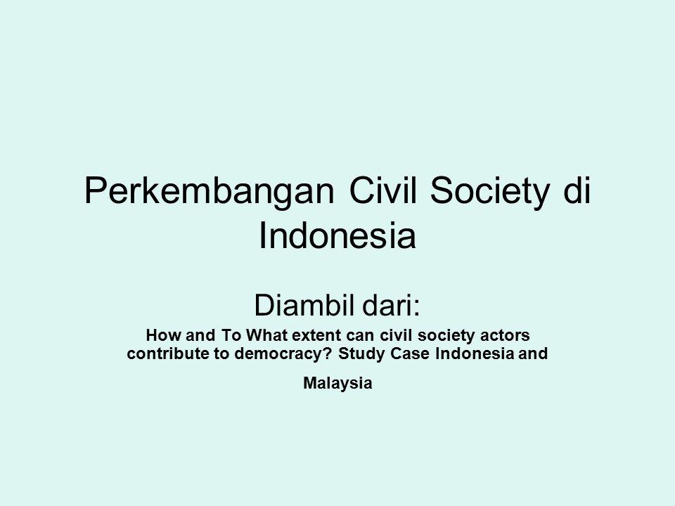 Perkembangan Civil Society di Indonesia Diambil dari: How and To What extent can civil society actors contribute to democracy.