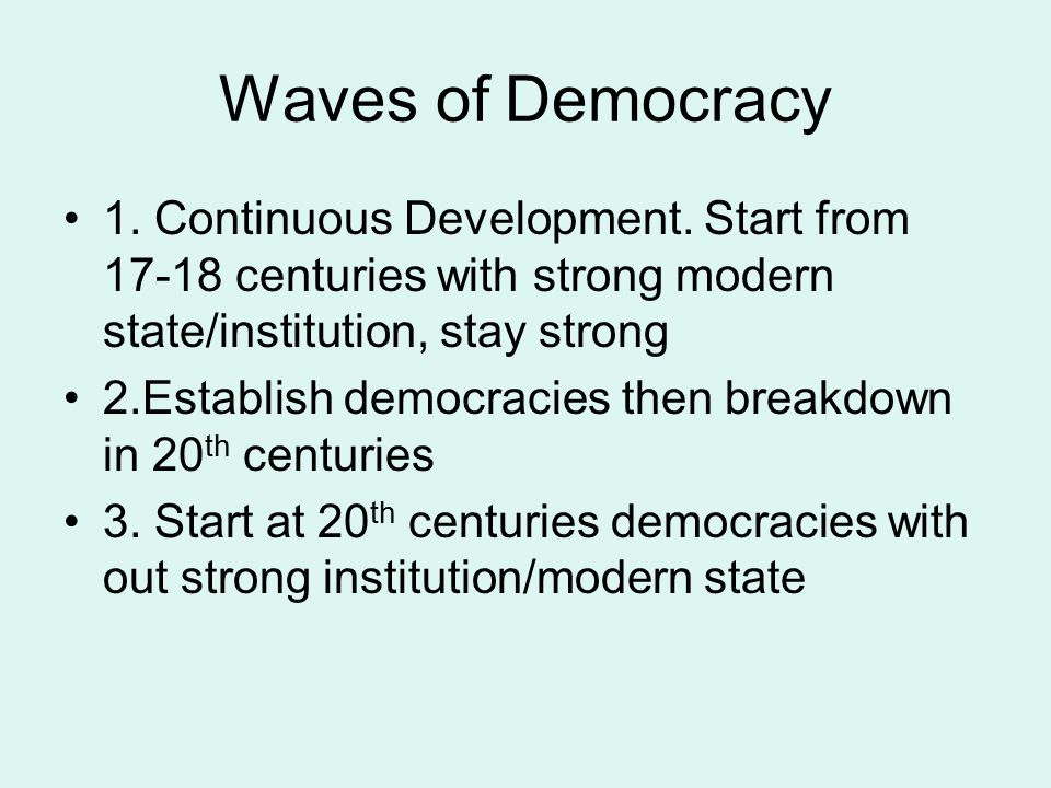 Waves of Democracy 1.Continuous Development.