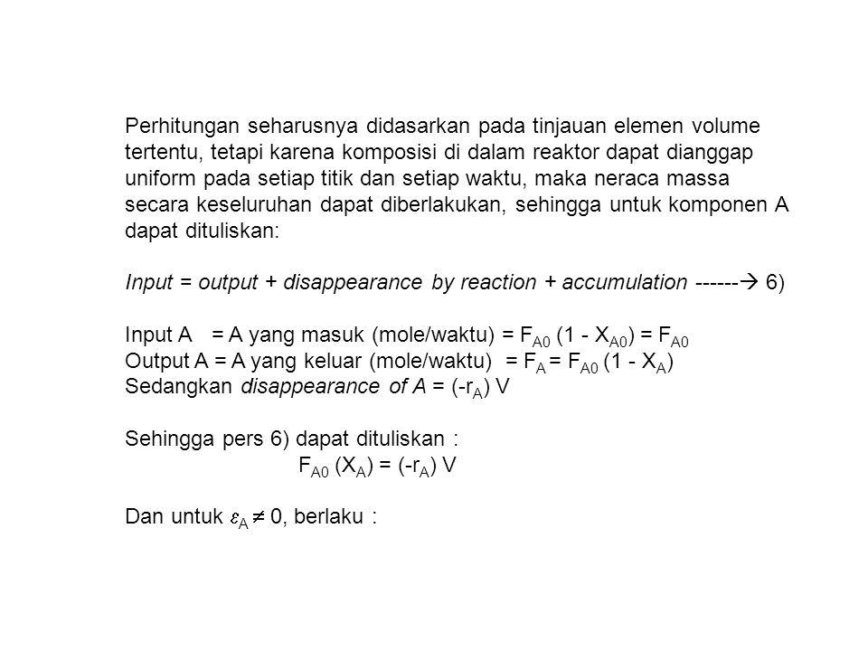 Catatan : untuk sistem dengan densitas konstan persamaan kinerja untuk PFR analog dengan persamaan kinerja reaktor batch, karena  (space time) pada PFR = t (waktu tinggal) pada reaktor batch Tabel 5.1 pers kinerja PFR dan MFR untuk reaksi orde n dan densitas konstan (ε A = 0) Tabel 5.2 pers kinerja PFR dan MFR untuk reaksi orde n dan densitas ε A ≠ 0