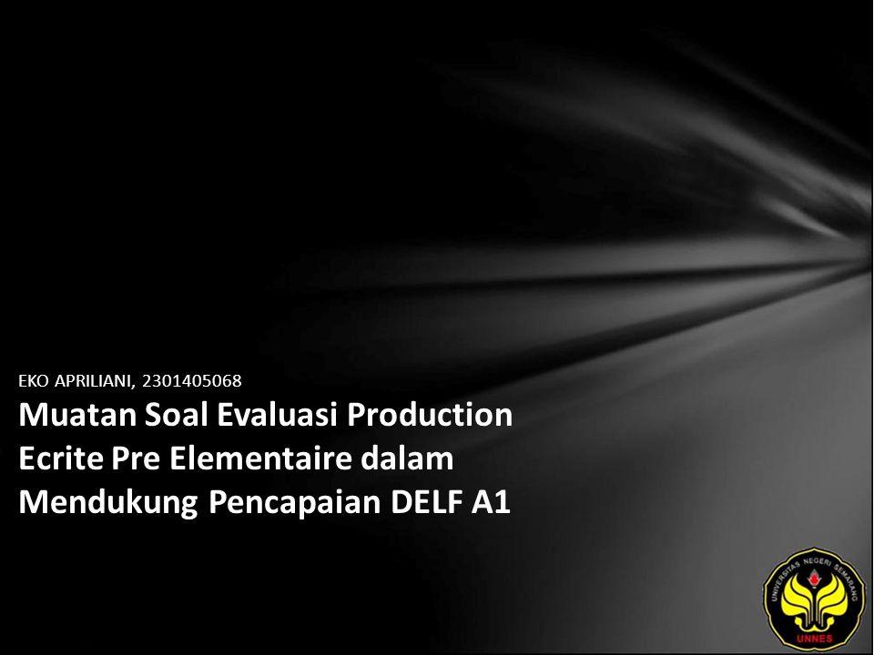 EKO APRILIANI, 2301405068 Muatan Soal Evaluasi Production Ecrite Pre Elementaire dalam Mendukung Pencapaian DELF A1