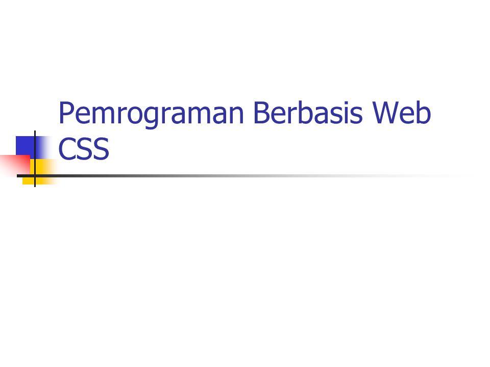 Cascading Style Sheets (CSS) Konsep Dasar CCS CCS Property