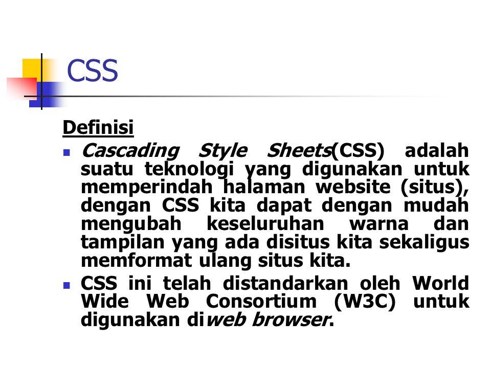 CSS Keuntungan CCS Dapat di-update dengan cepat dan mudah, karena kita cukup mendefinisikan sebuah style-sheet global yang berisi aturan-aturan CSS tersebut untuk diterapakan pada seluruh dokumen-dokumen HTML pada halaman situs kita.