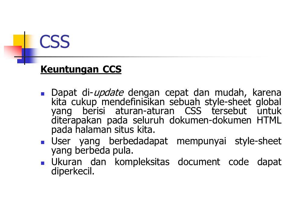 CSS Secara Umum ada tiga bagian yaitu Selector (elemen yang akan didefinisikan) Properti (atribut yang akan diubah) Nilai Bentuk Umum : Selector{property: value}