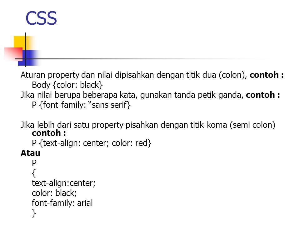 CSS Jika selector dikelompokkan, Contoh : H1, H2, H3, H4, H5, H6 { color: green; }