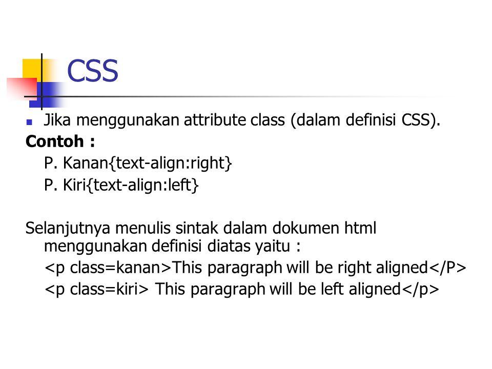 CSS Jika menggunakan ID atribut #Kanan {text-align: right} Berikut ini sintak yang ditulis dalam dokumen html menggunakan definisi atribut di atas.