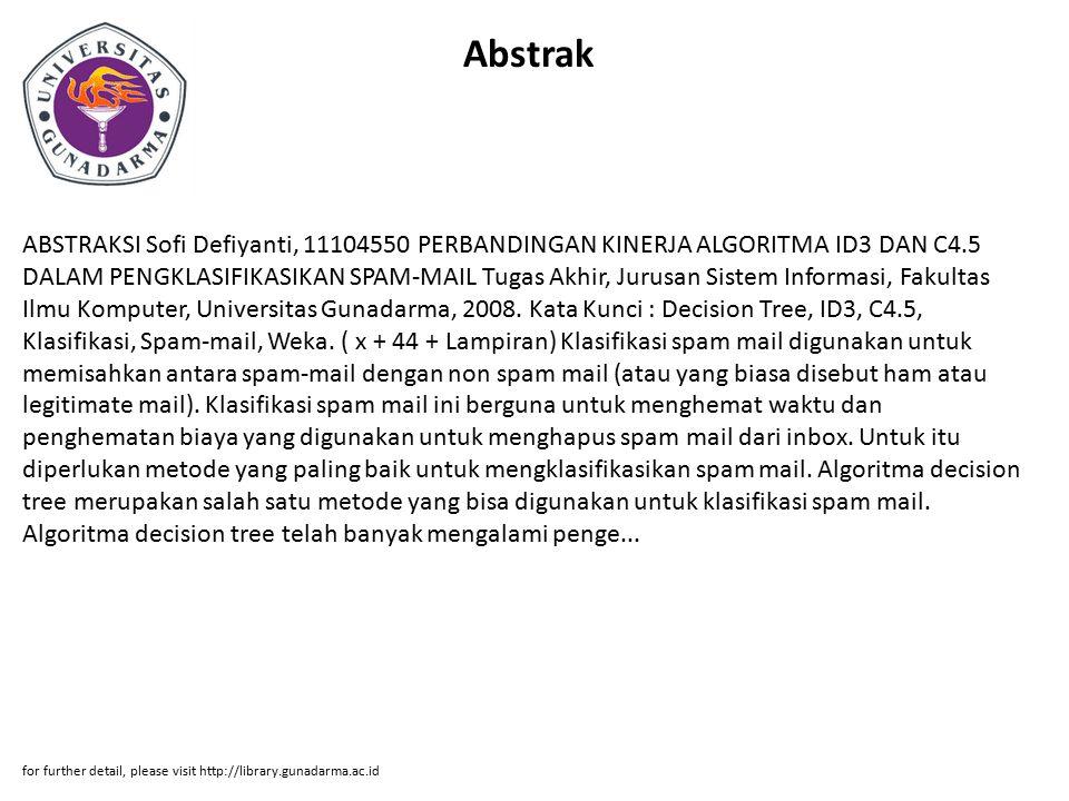 Abstrak ABSTRAKSI Sofi Defiyanti, 11104550 PERBANDINGAN KINERJA ALGORITMA ID3 DAN C4.5 DALAM PENGKLASIFIKASIKAN SPAM-MAIL Tugas Akhir, Jurusan Sistem