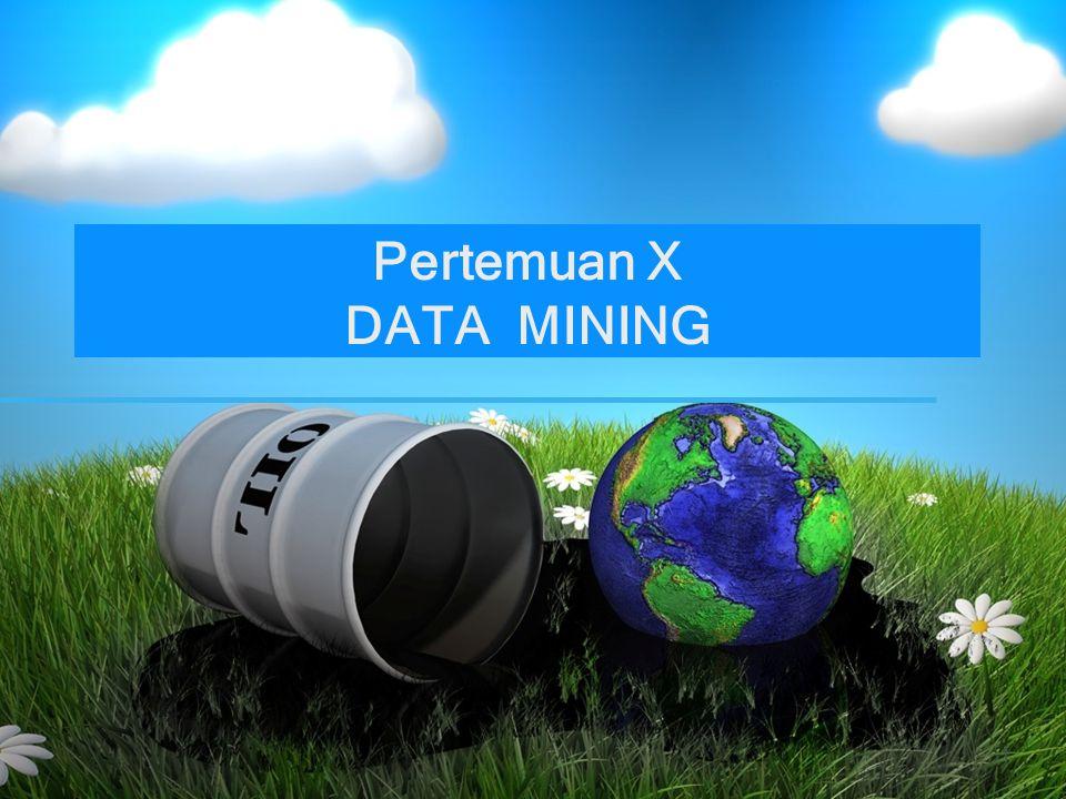 1 Pertemuan X DATA MINING