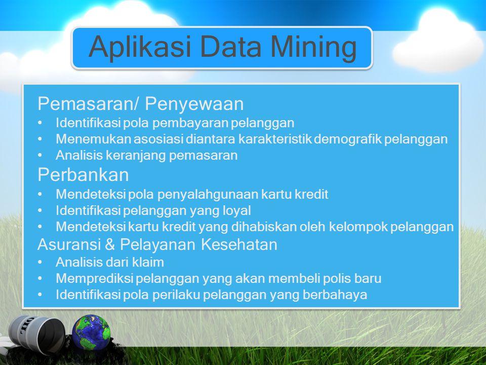 Aplikasi Data Mining Pemasaran/ Penyewaan Identifikasi pola pembayaran pelanggan Menemukan asosiasi diantara karakteristik demografik pelanggan Analis