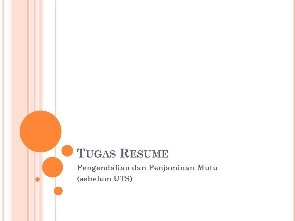 T UGAS R ESUME Pengendalian dan Penjaminan Mutu (sebelum UTS)