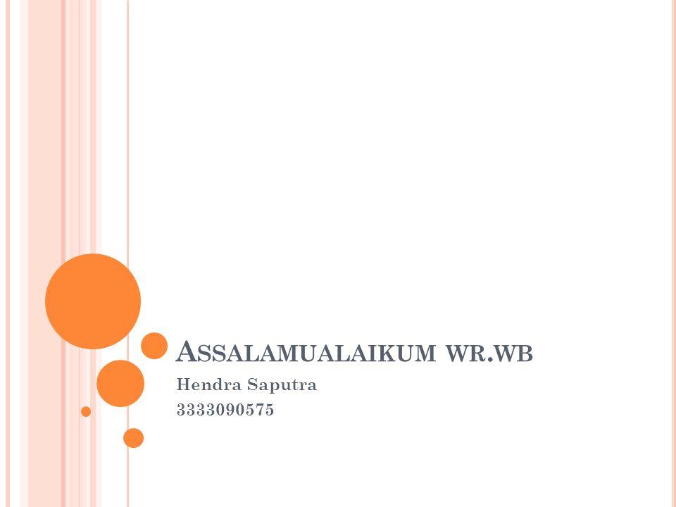 A SSALAMUALAIKUM WR. WB Hendra Saputra 3333090575
