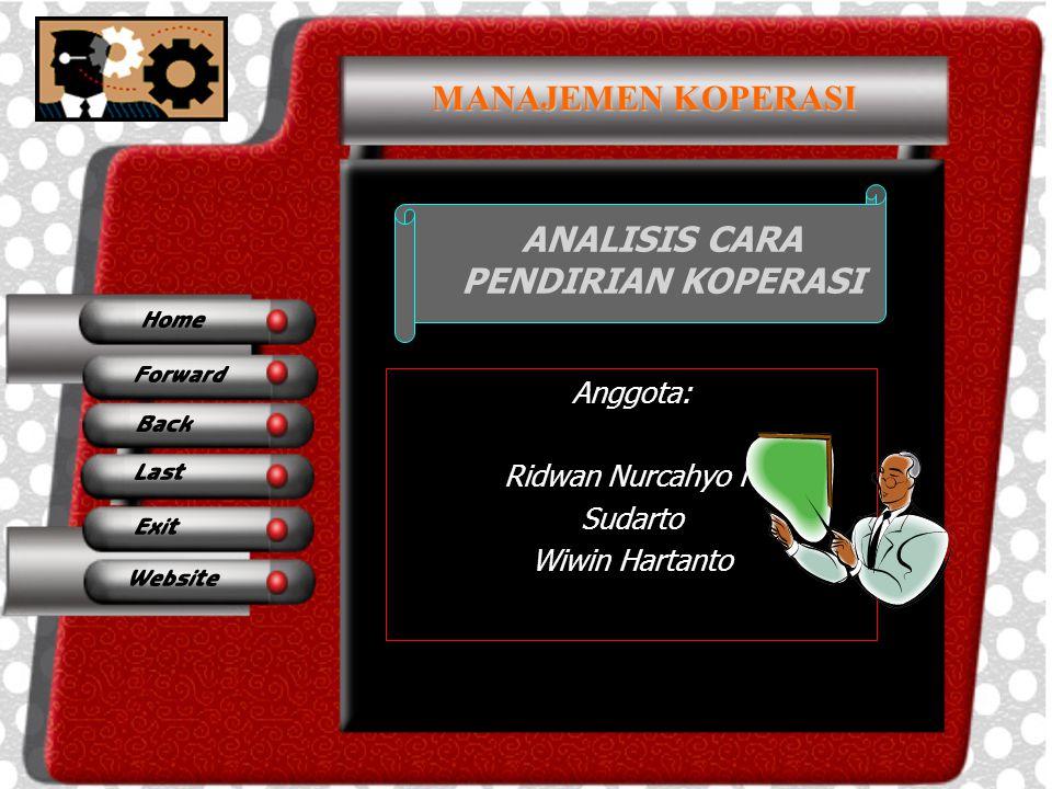 ANALISIS CARA PENDIRIAN KOPERASI Anggota: Ridwan Nurcahyo N Sudarto Wiwin Hartanto MANAJEMEN KOPERASI