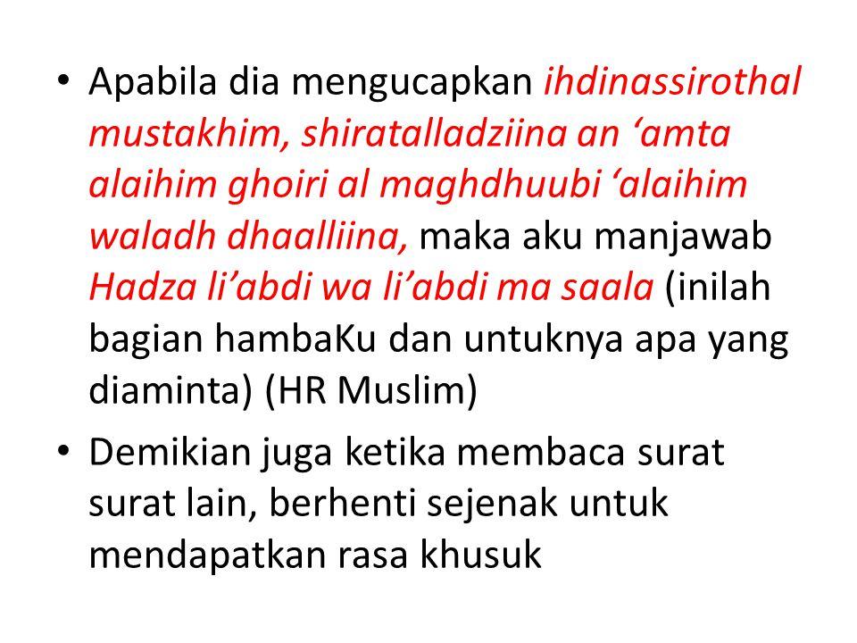 Apabila mengucapkan Arrohmanirrohiim maka Allah menjawab: Atsnaa allaiyya abdi (hambaKu menyanjungKu). Apabila mengucapkan Maaliki yaumiddin, maka All
