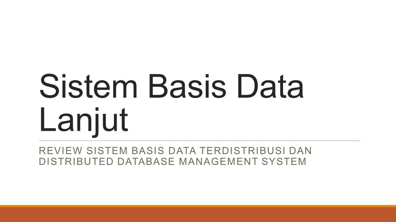 Fragmentasi Data Replikasi dan Fragmentasi Upaya untuk replikasi dan fragmentasi data dapat dilakukan sekaligus pada sebuah tabel, yaitu dengan mereplikasi fragmen-fragmen yang telah terbentuk.