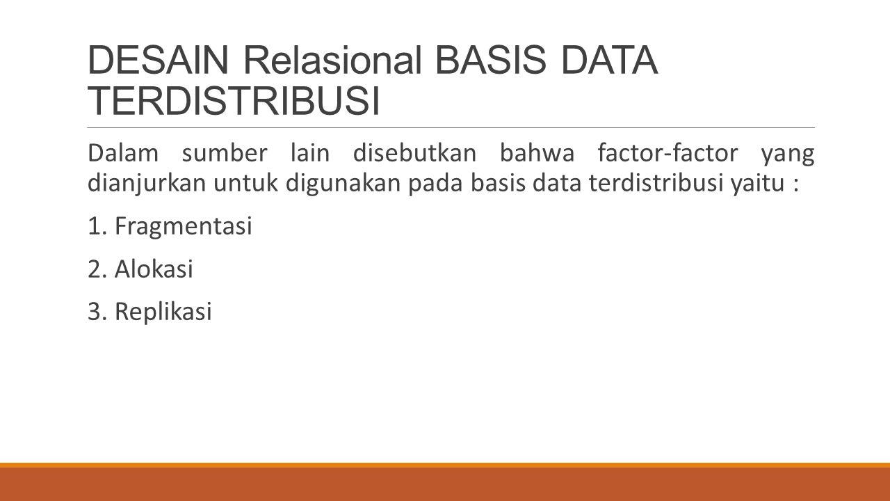 DESAIN Relasional BASIS DATA TERDISTRIBUSI Dalam sumber lain disebutkan bahwa factor-factor yang dianjurkan untuk digunakan pada basis data terdistrib