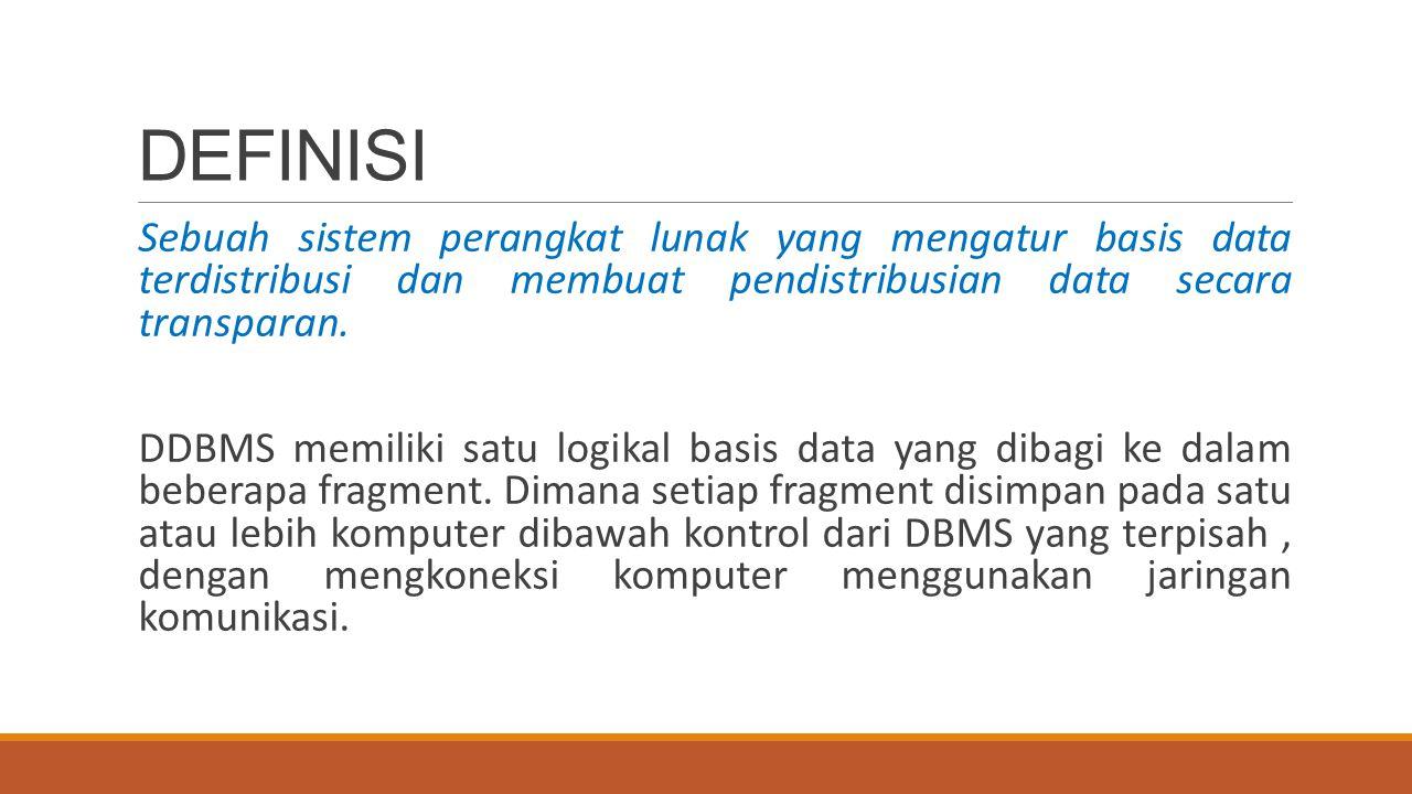 DEFINISI Sebuah sistem perangkat lunak yang mengatur basis data terdistribusi dan membuat pendistribusian data secara transparan. DDBMS memiliki satu