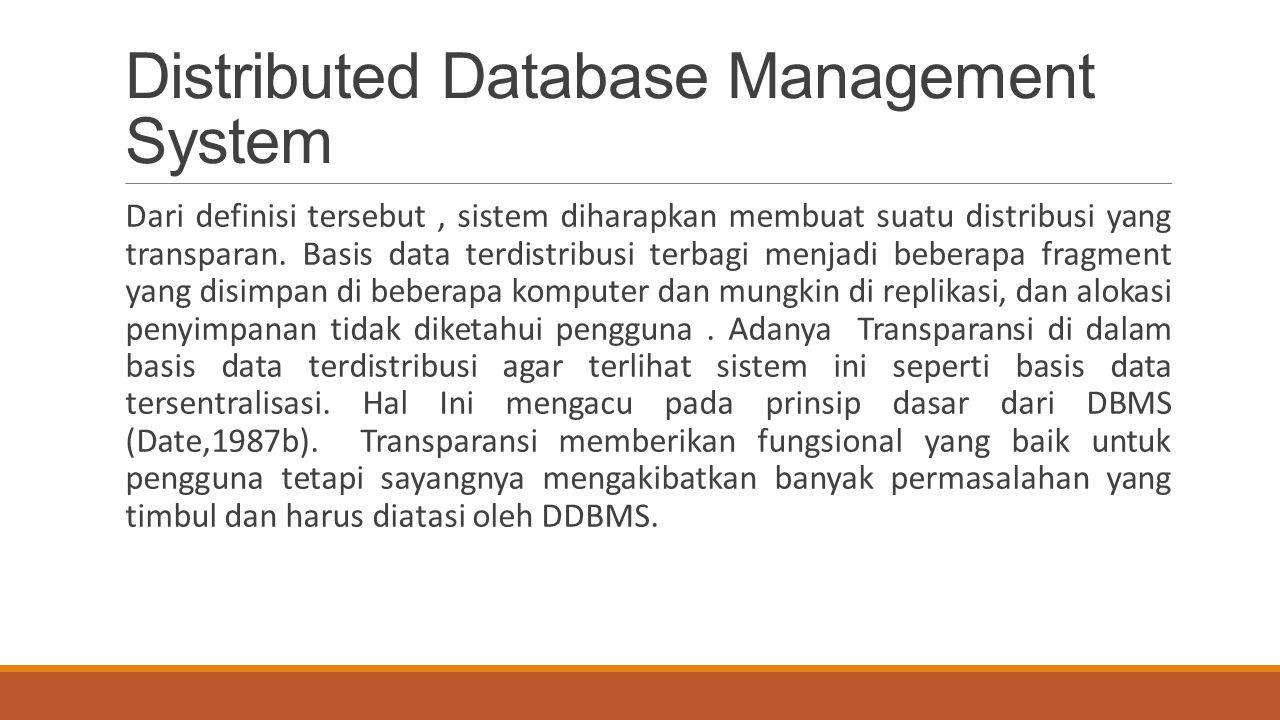 Distributed Database Management System Dari definisi tersebut, sistem diharapkan membuat suatu distribusi yang transparan. Basis data terdistribusi te