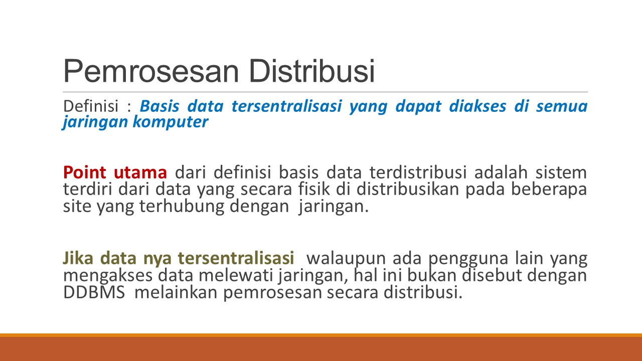 Pemrosesan Distribusi Definisi : Basis data tersentralisasi yang dapat diakses di semua jaringan komputer Point utama dari definisi basis data terdist