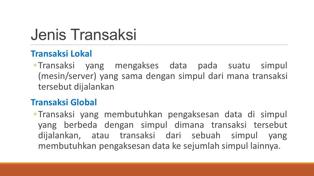 Jenis Transaksi Transaksi Lokal ◦Transaksi yang mengakses data pada suatu simpul (mesin/server) yang sama dengan simpul dari mana transaksi tersebut d