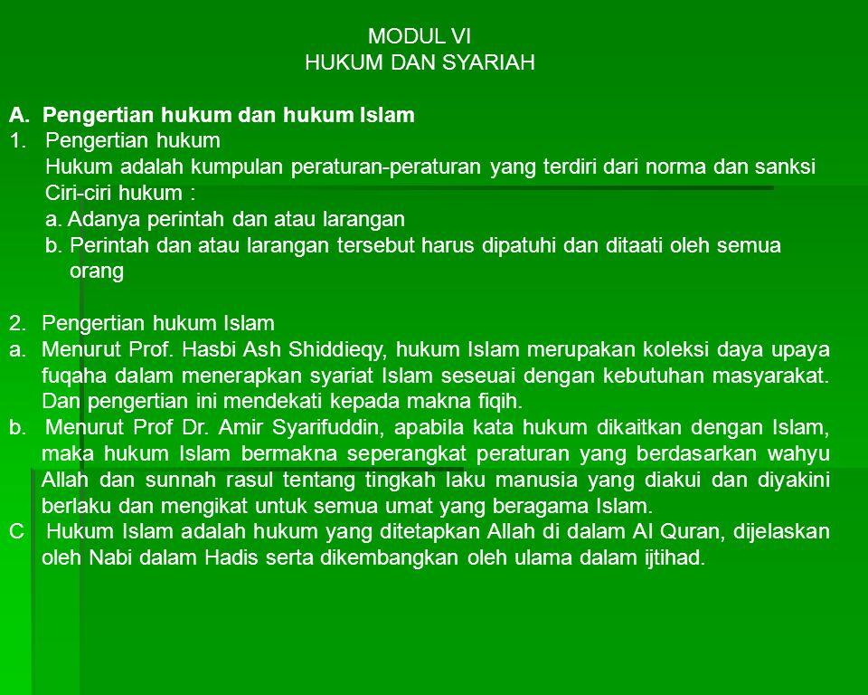 MODUL VI HUKUM DAN SYARIAH A. Pengertian hukum dan hukum Islam 1. Pengertian hukum Hukum adalah kumpulan peraturan-peraturan yang terdiri dari norma d