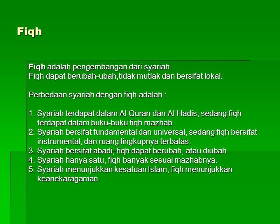 Fiqh Fiqh adalah pengembangan dari syariah. Fiqh dapat berubah-ubah,tidak mutlak dan bersifat lokal. Perbedaan syariah dengan fiqh adalah : 1. Syariah