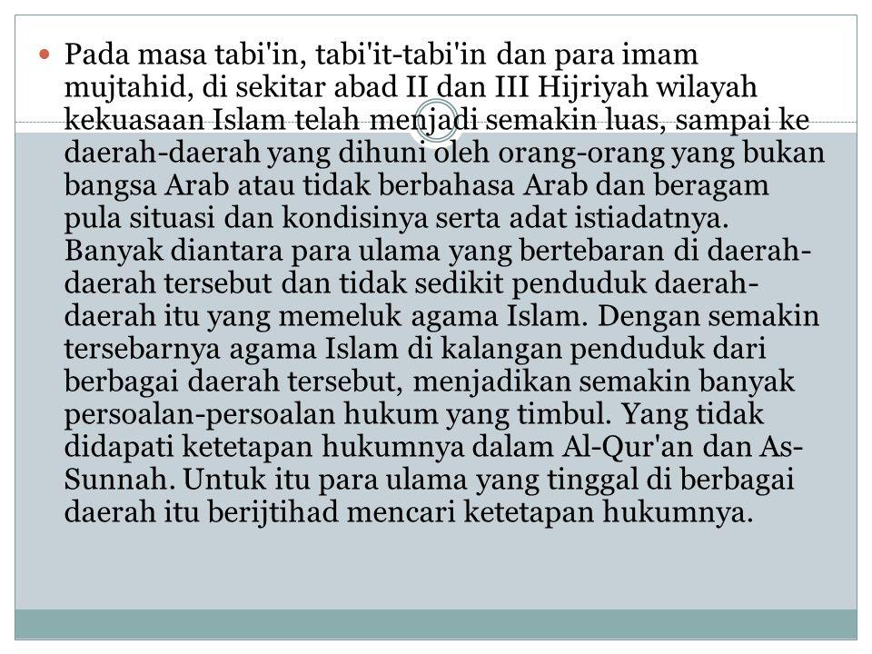 Pada masa tabi'in, tabi'it-tabi'in dan para imam mujtahid, di sekitar abad II dan III Hijriyah wilayah kekuasaan Islam telah menjadi semakin luas, sam