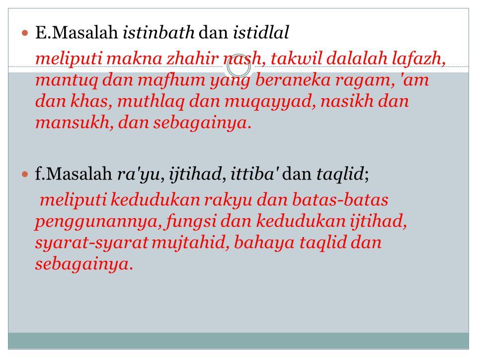 E.Masalah istinbath dan istidlal meliputi makna zhahir nash, takwil dalalah lafazh, mantuq dan mafhum yang beraneka ragam, 'am dan khas, muthlaq dan m