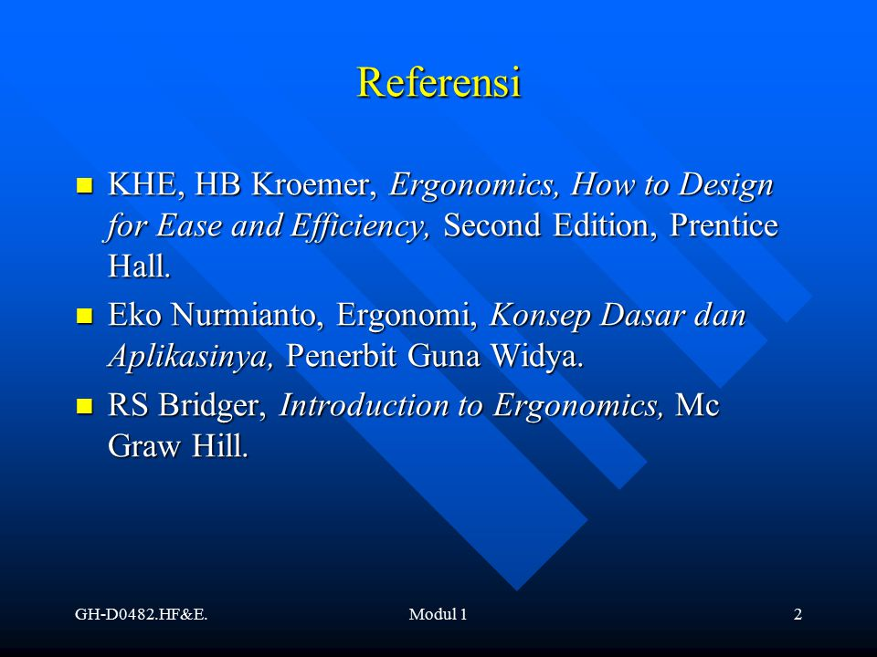 GH-D0482.HF&E.Modul 12 Referensi KHE, HB Kroemer, Ergonomics, How to Design for Ease and Efficiency, Second Edition, Prentice Hall. KHE, HB Kroemer, E