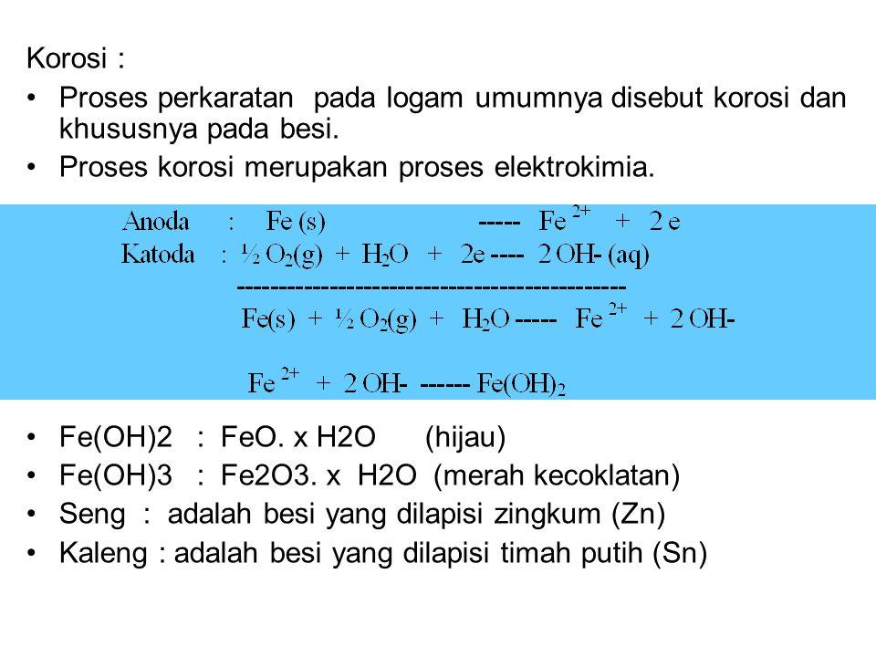 Korosi : Proses perkaratan pada logam umumnya disebut korosi dan khususnya pada besi.