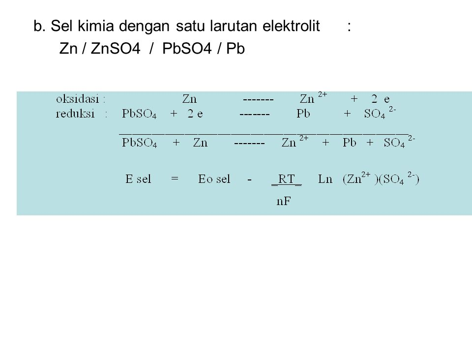 b. Sel kimia dengan satu larutan elektrolit : Zn / ZnSO4 / PbSO4 / Pb
