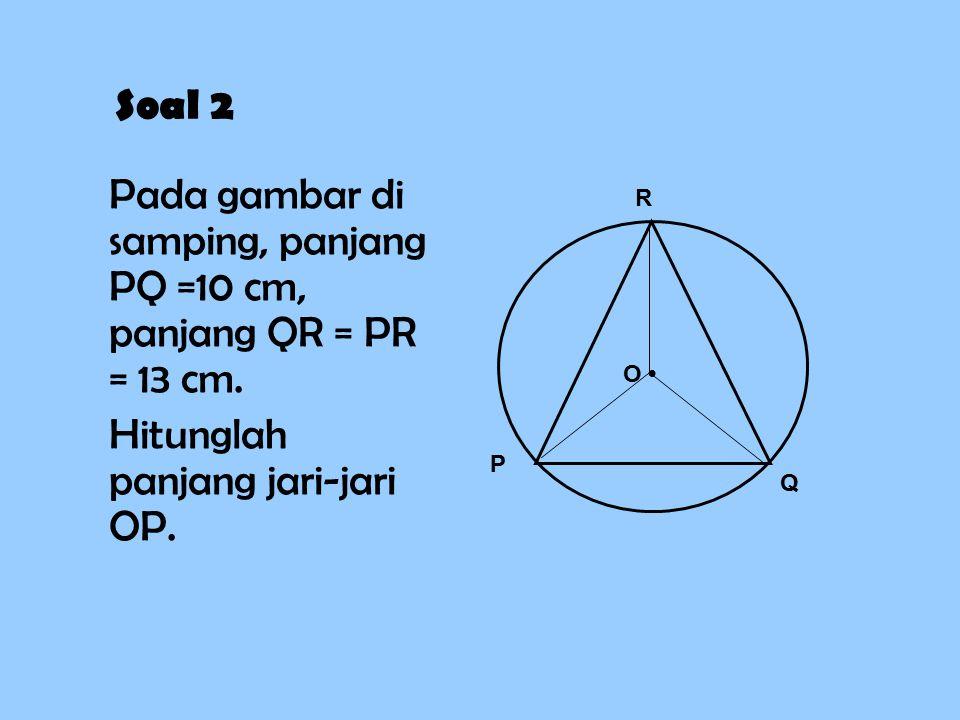 Cara cepat : PQ = 12 cm dan QR = 15 cm PR 2 = QR 2 - PQ 2 = 15 2 - 12 2 = 225 - 144 = 81 PR =  81 = 9 cm R d = ½ ( PQ + PR – QR ) = ½ ( 12 + 9 – 15 )
