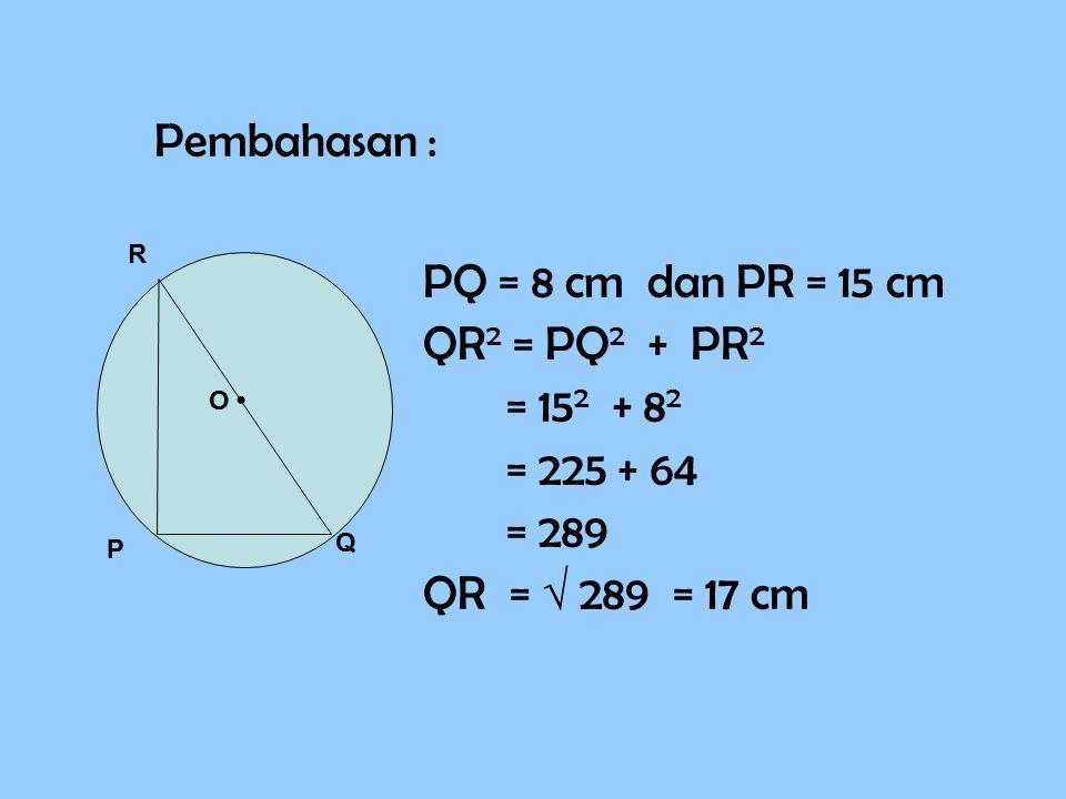 Soal 3 Pada gambar di samping, panjang PQ =8 cm, PR = 15 cm. Hitunglah panjang jari-jari lingkaran luar. P Q R O