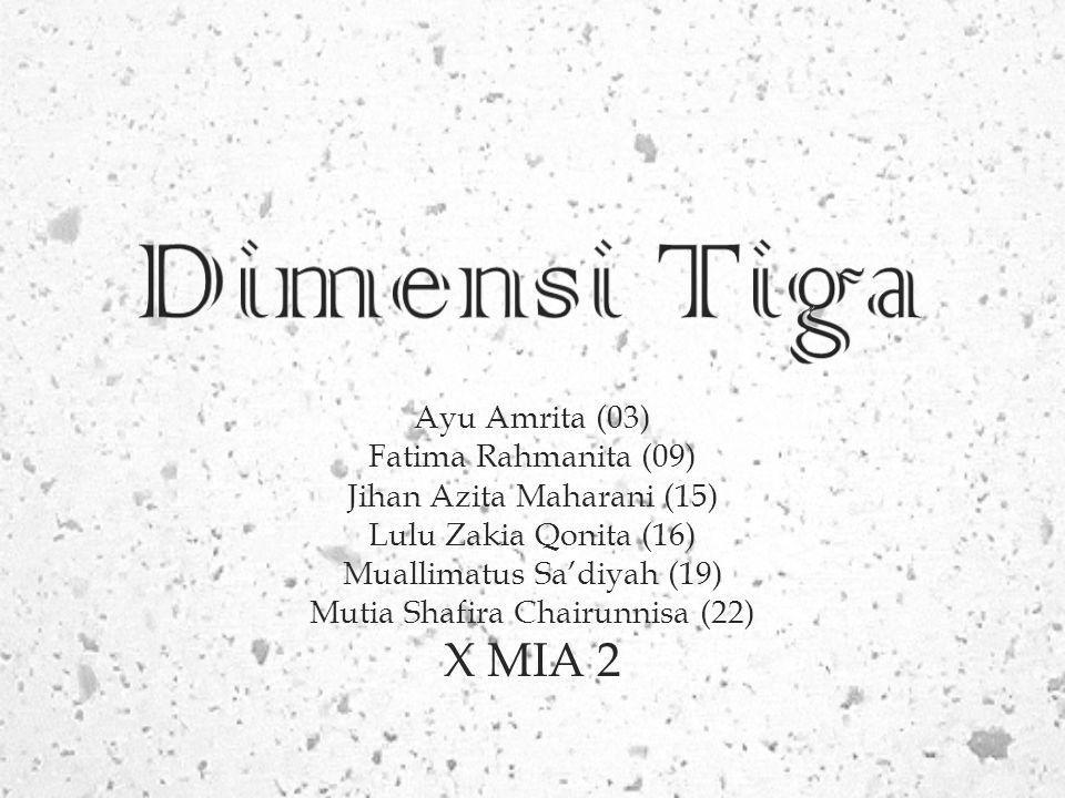 Ayu Amrita (03) Fatima Rahmanita (09) Jihan Azita Maharani (15) Lulu Zakia Qonita (16) Muallimatus Sa'diyah (19) Mutia Shafira Chairunnisa (22) X MIA 2