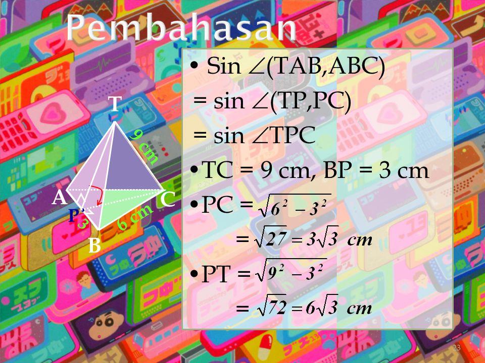 Sin  (TAB,ABC) = sin  (TP,PC) = sin  TPC TC = 9 cm, BP = 3 cm PC = = PT = = A B C T 6 cm 9 cm P 3 23