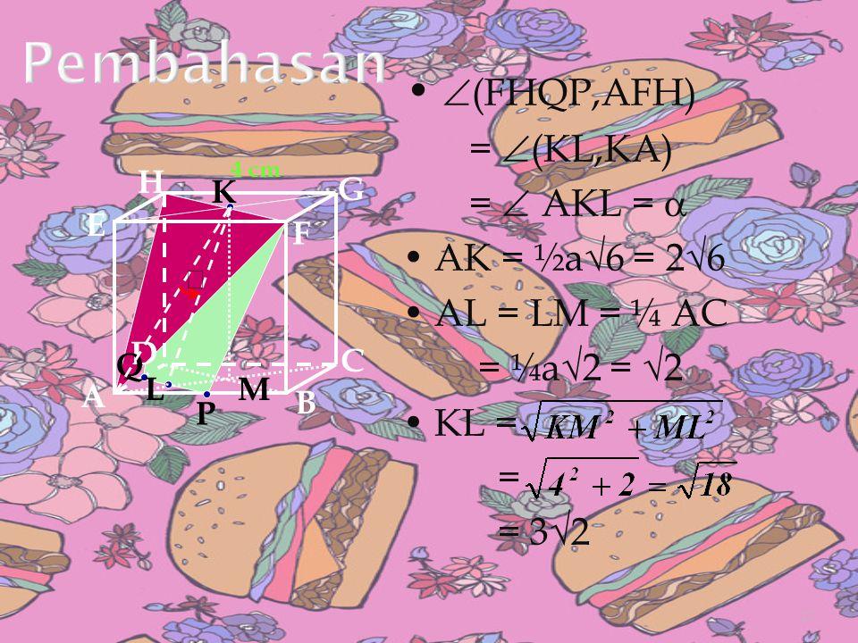  (FHQP,AFH) =  (KL,KA) =  AKL =  AK = ½a√6 = 2√6 AL = LM = ¼ AC = ¼a√2 = √2 KL = = = 3√2 A B C D H E F G 4 cm P Q K L  M 27