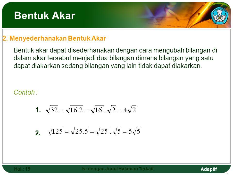 Adaptif Hal.: 14 Isi dengan Judul Halaman Terkait Bentuk Akar Seperti yang sudah dibahas pada sub bab sebelumnya, bahwa Bentuk akar adalah bilangan –b