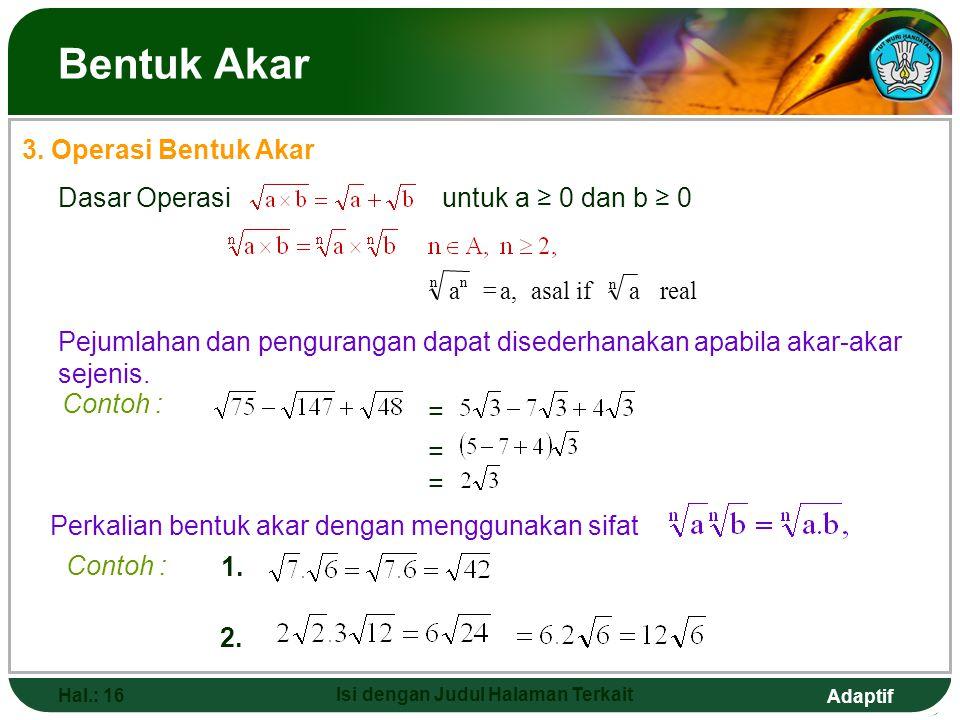 Adaptif Hal.: 15 Isi dengan Judul Halaman Terkait Bentuk Akar 2. Menyederhanakan Bentuk Akar Bentuk akar dapat disederhanakan dengan cara mengubah bil