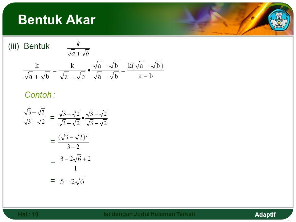 Adaptif Hal.: 18 Isi dengan Judul Halaman Terkait Bentuk Akar (ii) Bentuk = 1. 2. Contoh : = = == = = = =