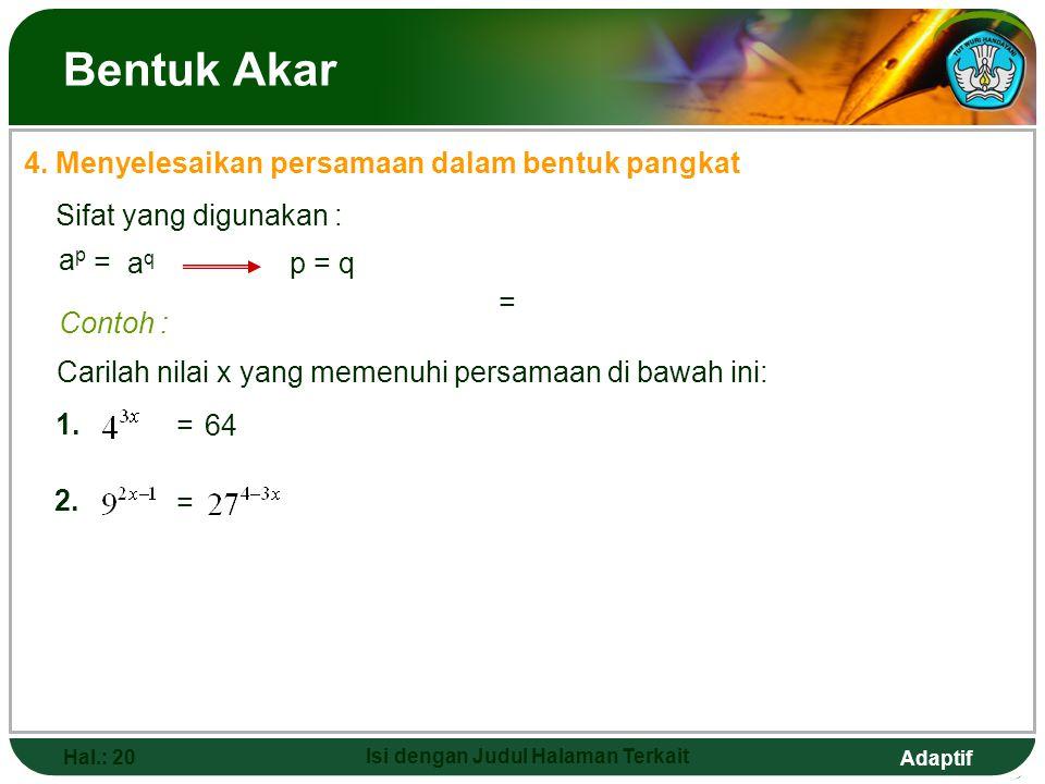 Adaptif Hal.: 19 Isi dengan Judul Halaman Terkait Bentuk Akar (iii) Bentuk = = = = Contoh :