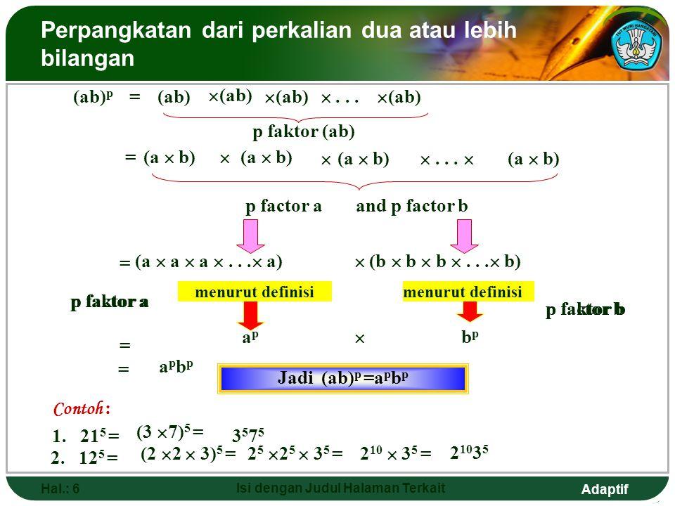 Adaptif Hal.: 5 Isi dengan Judul Halaman Terkait Perpangkatan Bilangan Berpangkat (ap) 2 = Jadi : 1. (5 2 ) 3 = (5) 2.3 =5 6 2. a p, a p, a p … a p… q