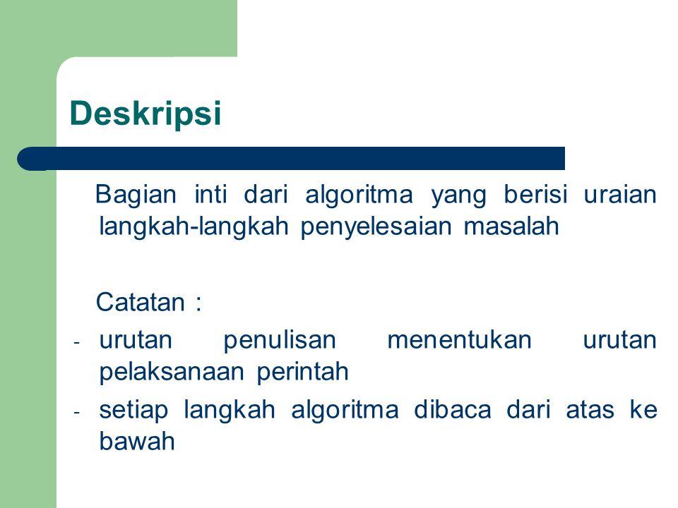 Contoh Deskripsi : read (a,b) if a > b then write (a) else write (b) endif