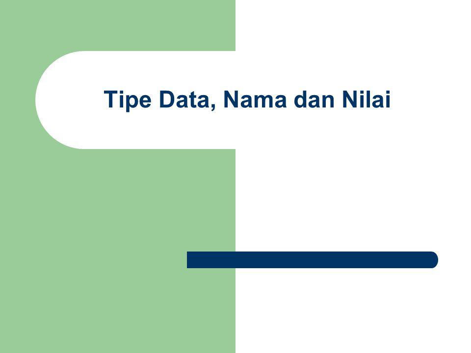 Tipe Dasar boolean merupakan nama tipe data yang menyatakan logika Nilai tipe boolean : true dan false integer merupakan nama tipe data untuk bilangan bulat yaitu bilangan yang tidak mengandung pecahan Nilai tipe integer : tidak terbatas (minus tak hingga sampai plus tak hingga)