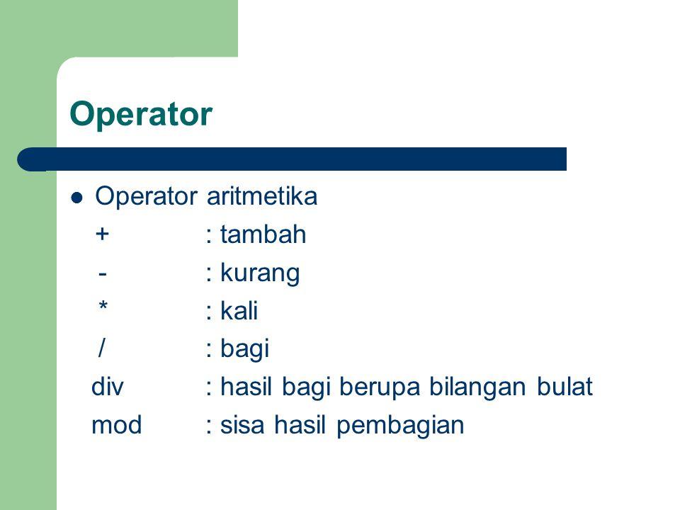 Operator Perbandingan <: lebih kecil >: lebih besar ≤: lebih kecil atau sama dengan ≥: lebih besar atau sama dengan =: sama dengan ≠: tidak sama dengan Operator