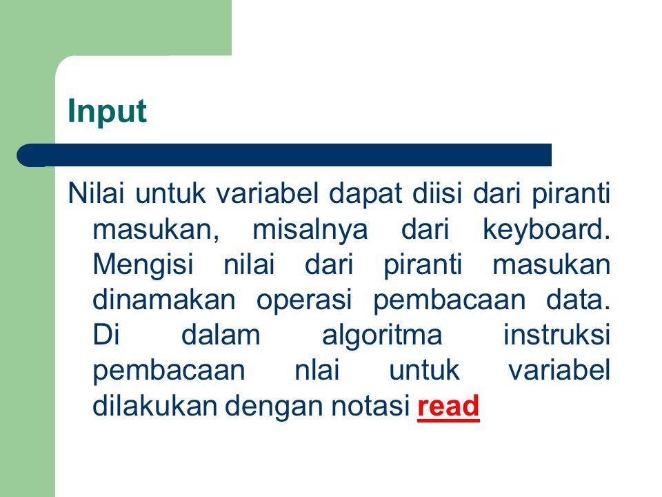 Notasi input read(nama1,nama2,…,namaN) Contoh: read(bilangan)
