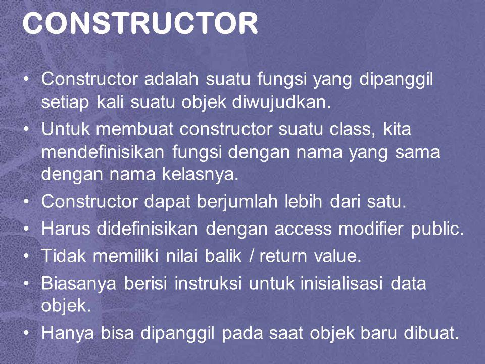 CONSTRUCTOR Constructor adalah suatu fungsi yang dipanggil setiap kali suatu objek diwujudkan.