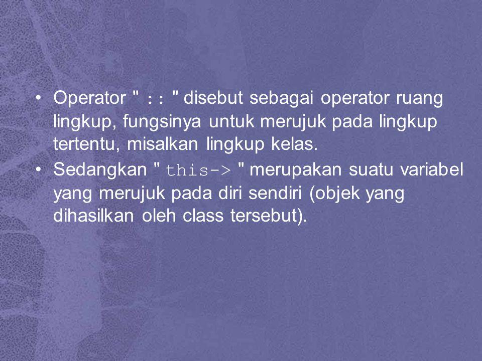 Operator :: disebut sebagai operator ruang lingkup, fungsinya untuk merujuk pada lingkup tertentu, misalkan lingkup kelas.