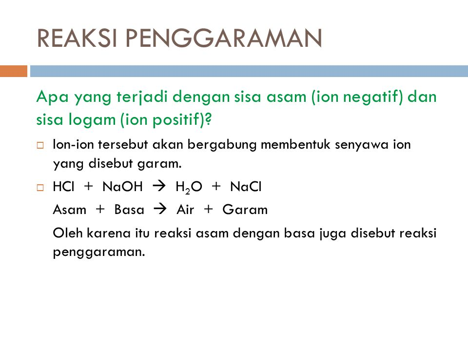 REAKSI PENGGARAMAN Apa yang terjadi dengan sisa asam (ion negatif) dan sisa logam (ion positif)?  Ion-ion tersebut akan bergabung membentuk senyawa i