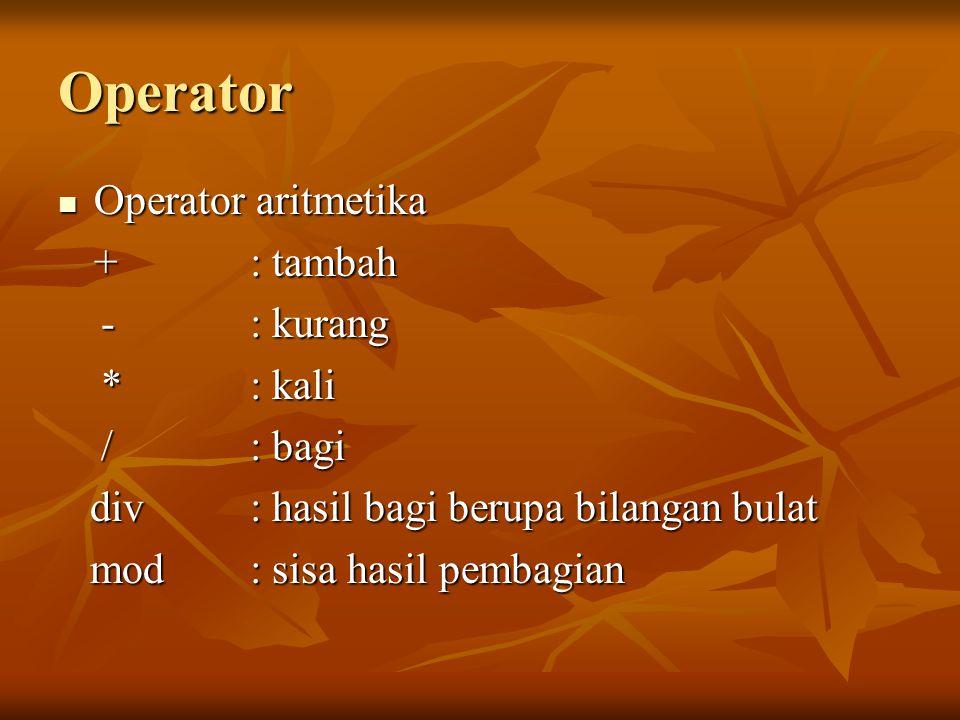 Operator Perbandingan Operator Perbandingan <: lebih kecil >: lebih besar >: lebih besar  : lebih kecil atau sama dengan  : lebih besar atau sama dengan  : lebih besar atau sama dengan =: sama dengan =: sama dengan ≠: tidak sama dengan ≠: tidak sama dengan